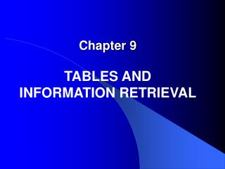 Chapter 9 TABLES AND INFORMATION RETRIEVAL