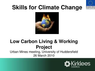 Skills for Climate Change      Low Carbon Living  Working Project Urban Mines meeting, University of Huddersfield 26 Mar