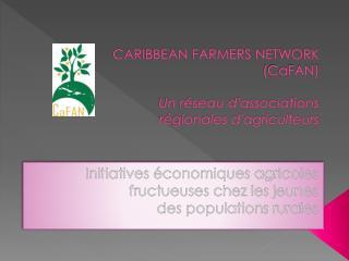 CARIBBEAN FARMERS NETWORK  (CaFAN) Un réseau d'associations  régionales d'agriculteurs