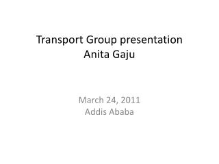 Transport Group  presentation Anita  Gaju