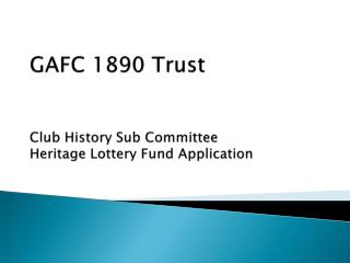 GAFC 1890 Trust Club History Sub Committee Heritage Lottery Fund Application