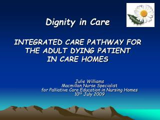 Dignity in Care  INTEGRATED CARE PATHWAY FOR THE ADULT DYING PATIENT IN CARE HOMES