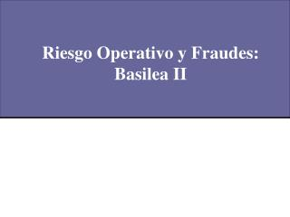 Riesgo Operativo y Fraudes: Basilea II