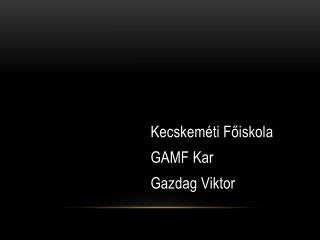 Kecskeméti Főiskola GAMF Kar Gazdag Viktor