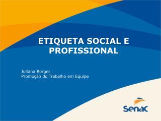 ETIQUETA SOCIAL E PROFISSIONAL