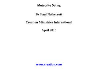 Meteorite Dating By Paul  Nethercott Creation Ministries International April 2013