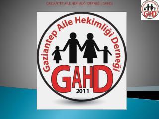 GAZİANTEP AİLE HEKİMLİĞİ DERNEĞİ (GAHD)