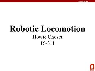 Robotic Locomotion Howie Choset 16-311