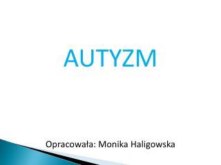 AUTYZM Opracowała: Monika Haligowska