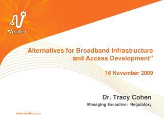 Alternatives for Broadband Infrastructure and Access Development   16 November 2009
