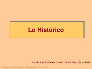 González Luis,  El Oficio de Historiar , México, Clío, 1995, pp. 45-68.