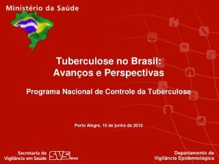 Tuberculose no Brasil:  Avanços e Perspectivas Programa Nacional de Controle da Tuberculose