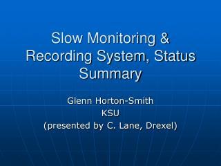 Slow Monitoring & Recording System, Status Summary