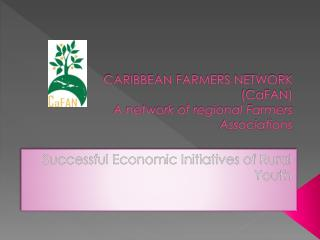CARIBBEAN FARMERS NETWORK  (CaFAN) A network of regional Farmers  Associations