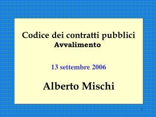 Codice dei contratti pubblici Avvalimento 13 settembre 2006 Alberto Mischi