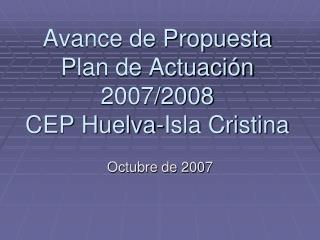 Avance de Propuesta Plan de Actuación 2007/2008 CEP Huelva-Isla Cristina