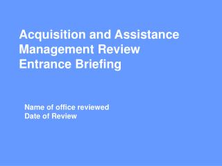 Acquisition and Assistance  Management Review  Entrance Briefing