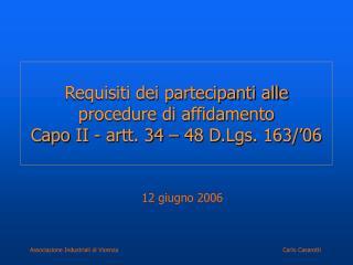 Requisiti dei partecipanti alle procedure di affidamento Capo II - artt. 34 – 48 D.Lgs. 163/'06