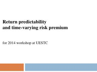 Return predictability  and time-varying risk premium for 2014 workshop at UESTC