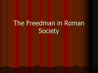 The Freedman in Roman Society