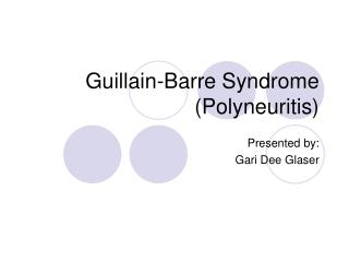 Guillain-Barre Syndrome (Polyneuritis)