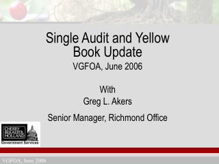 Single Audit and Yellow Book Update VGFOA, June 2006 With Greg L. Akers