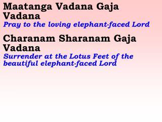 Maatanga Vadana Gaja Vadana   Pray to the loving elephant-faced Lord