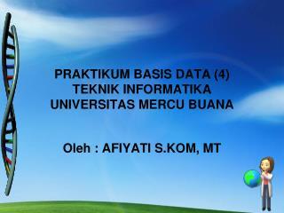 PRAKTIKUM BASIS DATA (4) TEKNIK INFORMATIKA  UNIVERSITAS MERCU BUANA