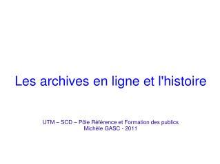 Les archives en ligne et l'histoire UTM – SCD – Pôle Référence et Formation des publics
