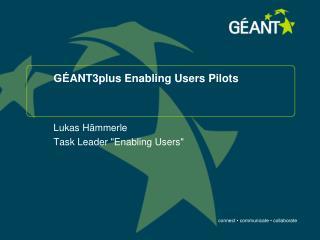GÉANT3plus Enabling Users Pilots