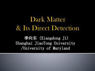 Dark Matter  & Its Direct Detection