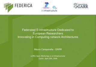 Mauro Campanella - GARR e-IRG Open Workshop on e-Infrastructures Zurich, April 25th, 2008