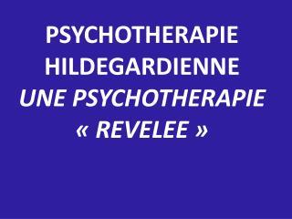 PSYCHOTHERAPIE  HILDEGARDIENNE UNE PSYCHOTHERAPIE ��REVELEE��