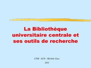 La Bibliothèque universitaire centrale et ses outils de recherche