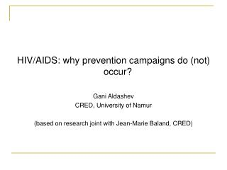 HIV/AIDS: why prevention campaigns do (not) occur? Gani Aldashev CRED, University of Namur