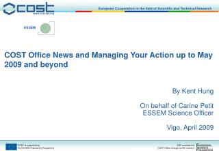 COST Office News and Managing Your Action up to May 2009 and beyond  By Kent Hung