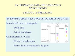 INTRODUCCIÓN A LA CROMATOGRAFÍA DE GASES Introducción a la cromatografía.  Definición
