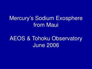 Mercury's Sodium Exosphere from Maui AEOS & Tohoku Observatory June 2006