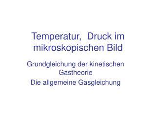 Temperatur,  Druck im mikroskopischen Bild