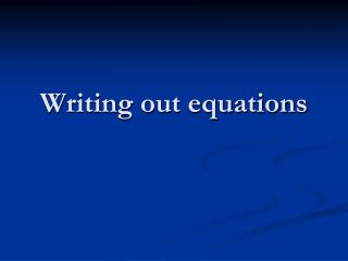 Writing out equations