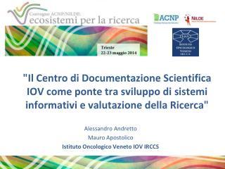 Alessandro Andretto Mauro Apostolico Istituto Oncologico Veneto IOV IRCCS