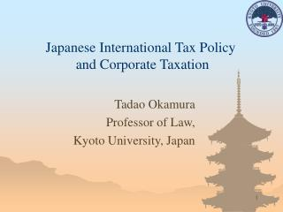 Japanese International Tax Policy  and Corporate Taxation