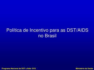 Política de Incentivo para as DST/AIDS no Brasil