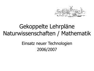 Gekoppelte Lehrpläne Naturwissenschaften / Mathematik