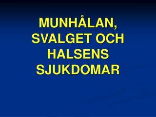 MUNHÅLAN, SVALGET OCH HALSENS SJUKDOMAR