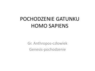 POCHODZENIE GATUNKU HOMO SAPIENS