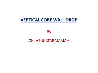 VERTICAL CORE WALL DROP
