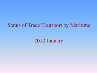 Status of Trade Transport by Maritime 2012 January