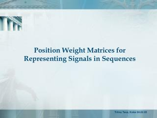 Position Weight Matrices for Representing Signals in Sequences