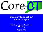 State of Connecticut Core-CT Project  Monthly Agency Readiness Meeting August 2003